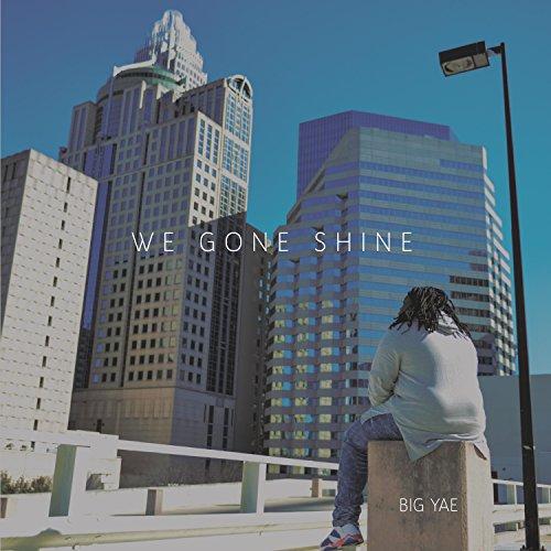 Big Yae - We Gone Shine (2017)
