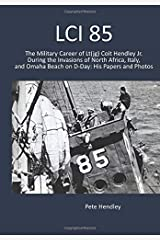 LCI 85: The Military Career of Lt(jg) Coit Hendley Jr. During the Invasions of North Africa, Italy, and Omaha Beach on D-Day: His Papers and Photos Paperback