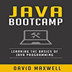 Java: Programming Bootcamp: The Crash Course for Understanding the Basics of Java Computer Language | David Maxwell
