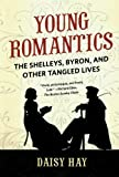 Young Romantics: The Shelleys, Byron, and Other Tangled Lives
