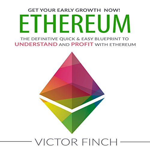 Ethereum: The Definitive Quick & Easy Blueprint to Understand and Profit with Ethereum, Bitcoin and Other Cryptocurrencies