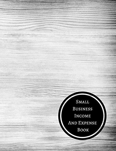Small Business Income And Expense Book: Income And Expenses Log Business Expense Organizer