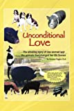Unconditional Love: The Amazing Story of One Woman and the Animals that Changed Her Life Forever