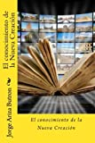 img - for El conocimiento de la Nueva Creacion (Spanish Edition) book / textbook / text book