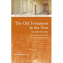 The Old Testament in the New: An Introduction: Second Edition: Revised and Expanded (T&T Clark Approaches to Biblical Studies)