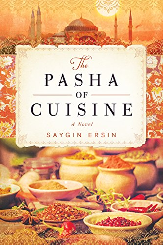 The Pasha of Cuisine: A Novel by Saygun Ersin