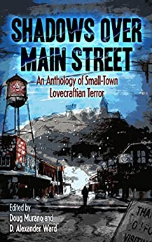 Shadows Over Main Street: An Anthology of Small-Town Lovecraftian Terror by [Mamatas, Nick, Braunbeck, Gary A., Malerman, Josh, SanGiovanni, Mary, Curran, Tim, Mason, Rena, Snyder, Lucy A.]