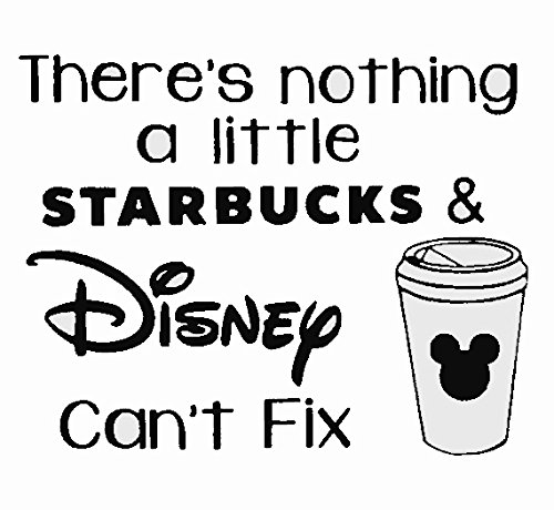 There's nothing A Little Starbucks & Disney Can't Fix Decal Vinyl Sticker|Cars Trucks Vans Walls Laptop| BLACK |5.5 x 4.25 -