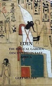 Eden The Biblical Garden Discovered In East Africa Ebook Gert Muller Kindle Store