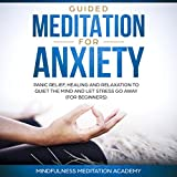 Guided Meditation for Anxiety, Panic Relief, Healing and Relaxation to Quiet the Mind and Let Stress Go Away: Mindfulness Meditation, Book 1