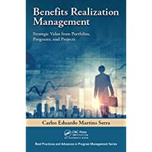 Benefits Realization Management: Strategic Value from Portfolios, Programs, and Projects (Best Practices and Advances in Program Management)