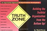 Truth Zone : An Experiential Approach to Organizational Development Building the Truthful Organization from the Bottom Up!, Flynn, Ward, 0536007535