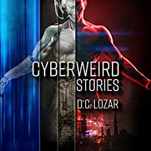 Cyberweird Stories: A Contagious Collection of Short Stories and Poems Audiobook by D.C. Lozar Narrated by Alexander Doddy