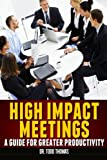 High Impact Meetings: a Guide for Greater Productivity, Todd Thomas, 1479115711