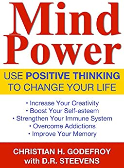 Mind Power: Use Positive Thinking to Change your Life by [Godefroy, Christian H., Steevens, Don R.]