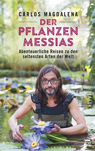 Der Pflanzen-Messias – Abenteuerliche Reisen zu den seltensten Arten der Welt (German Edition)