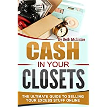 Cash In Your Closets: The Ultimate Guide to Selling Your Excess Stuff Online
