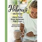 Hebrews Bible Study: Jesus Christ: King, Redeemer, High Priest