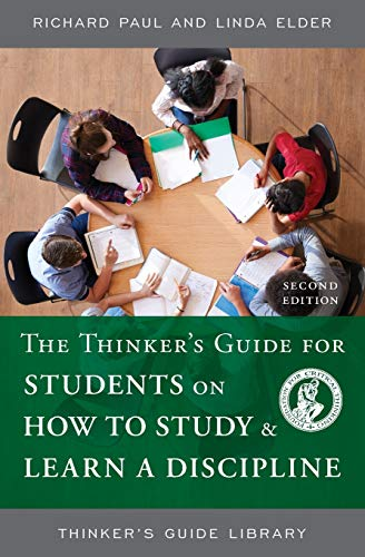 The Thinker's Guide for Students on How to Study & Learn a Discipline (Thinker's Guide Library)