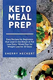 Keto Meal Prep - Easy Recipes for Beginners that Lead to the Result of Fat Loss Every Week Plan for Weight Loss for 30 Days