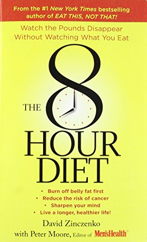 The 8-Hour Diet: Watch the Pounds Disappear without Watching What You Eat! (The Best Way To Reduce Weight In 30 Days)