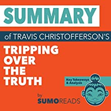Summary of Travis Christofferson's Tripping Over the Truth: Key Takeaways & Analysis Audiobook by Sumoreads Narrated by Lisa Negron