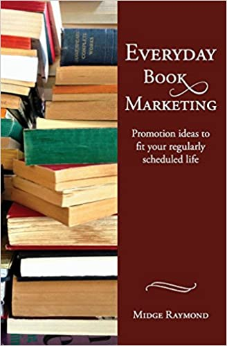 Everyday Book Marketing: Promotion Ideas To Fit Your Regularly Scheduled  Life: Midge Raymond: 9781618220271: Amazon.com: Books