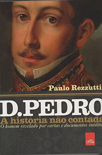 D. Pedro - A História não Contada