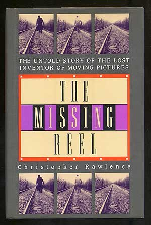 The Missing Reel: The Untold Story of the Lost Inventor of Moving Pictures