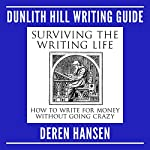 Surviving the Writing Life: How to Write for Money Without Going Crazy: Dunlith Hill Writing Guides, Book 1 | Deren Hansen