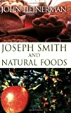Joseph Smith and Natural Foods, John Heinerman, 1555175031