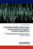 Cognitive Radio Parameters Optimization Using Bio-Inspired Algorithms, Santosh Kumar Singh, 384844142X