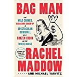 Bag Man: The Wild Crimes, Audacious Cover-up, and Spectacular Downfall of a Brazen Crook in the White House [Hardback] Dec 8,