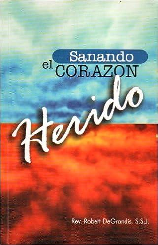 Sanando El Corazon Herido : Historias de Perdon y Sanacion