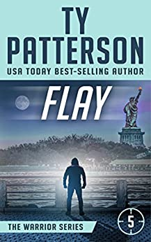 Flay: A Covert-Ops Suspense Action Novel (Warriors Series of Crime Action Thrillers Book 5) by [Patterson, Ty]