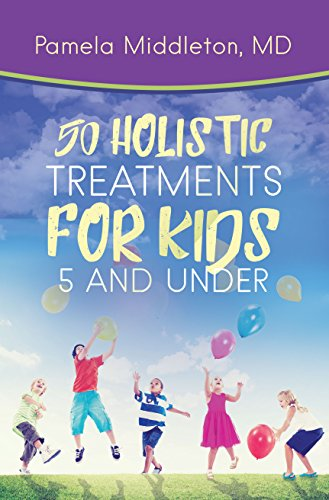 Holistic Treatments (50 Holistic Treatments for Kids 5 and Under)
