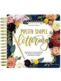 Pretty Simple Lettering: Modern Calligraphy & Hand Lettering for Beginners: A Step by Step Guide to Beautiful Hand...
