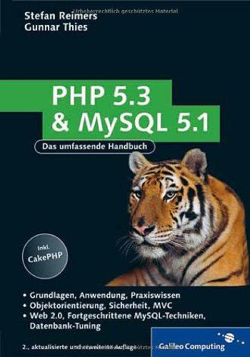 PHP 5.3 und MySQL 5.1: Grundlagen, Anwendung, Praxiswissen, Objektorientierung, MVC, Sichere Webanwendungen, PHP-Frameworks, Performancesteigerungen, CakePHP (Galileo Computing) Gebundenes Buch – 28. Februar 2009 Gunnar Thies Stefan Reimers 383621377X Prog