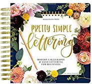 Pretty Simple Lettering: Modern Calligraphy & Hand Lettering for Beginners: A Step by Step Guide to Beauti