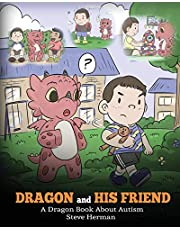 Dragon and His Friend: A Dragon Book About Autism. A Cute Children Story to Explain the Basics of Autism at a Child's Level.