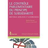 Le contrôle parlementaire du principe de subsidiarité: Droit belge, néerlandais et luxembourgeois (Collection de la Faculté de Droit, d'Économie et de ... l'Université du Luxembourg) (French Edition)