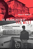 img - for The Balkanization of the West: The Confluence of Postmodernism and Postcommunism book / textbook / text book