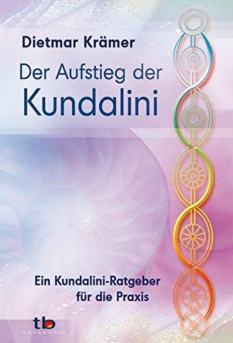 Der Aufstieg der Kundalini: Ein Kundalini-Ratgeber für die Praxis