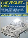 Chevrolet & Gmc S-10 & S-15 Pick-Ups: 1982 Thru 1993 2Wd and 4Wd Includes 1983 Thru 1994 S-10 Blazer & S-15 Jimmy and 1991 Thru 1994 Oldsmobile Bravada Automotive Repair Manual