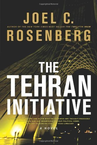 By Joel C. Rosenberg: The Tehran Initiative
