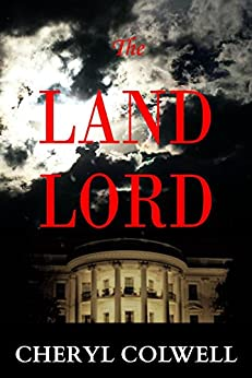 The Land Lord: Ethnic strife, power lust, and competing political ideologies accelerate the U.S. and China toward war by [Colwell, Cheryl]