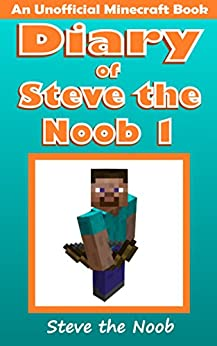 Diary of Steve the Noob 1 (An Unofficial Minecraft Book) (Minecraft
