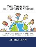 The Christian Education Mandate, Althea Penn, 1492136743