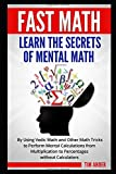 Fast Math: Learn the Secrets of Mental Math: By Using Vedic Math and Other Math Tricks to Perform Mental Calculations from Multiplication to Percentages without Calculators