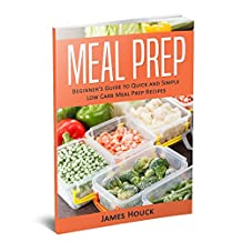 Meal Prep: Meal Prep Cookbook: Beginner's Guide to Quick and Simple Low Carb Meal Prep Recipes